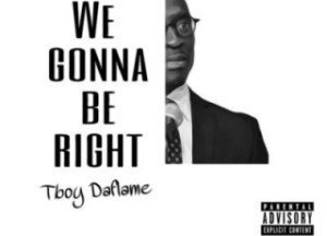 TBoy DaFlame - We Gonna Be Right (Malusi Gigaba Vox)